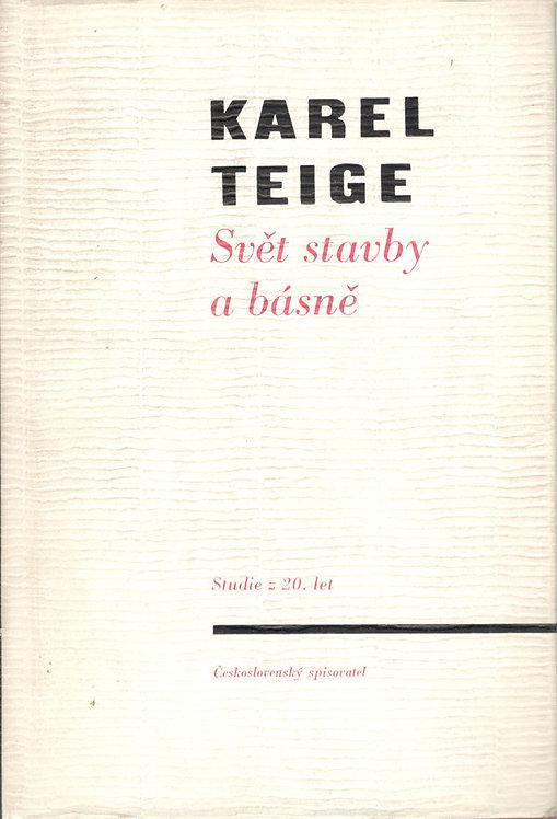 Karel Teige. Výbor z díla I. Svět stavby a básně