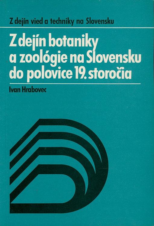 Hrabovec Ivan, Z dejín botaniky a zoológie na Slovensku do polovice 19. storočia