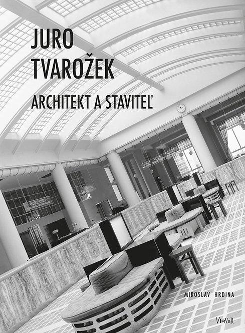 Hrdina Miroslav, Juro Tvarožek.  Architekt a staviteľ