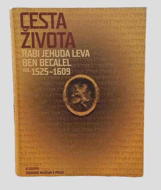 Cesta Života Rabi Jehuda Leva Ben Becalel kol. 1525 - 1609