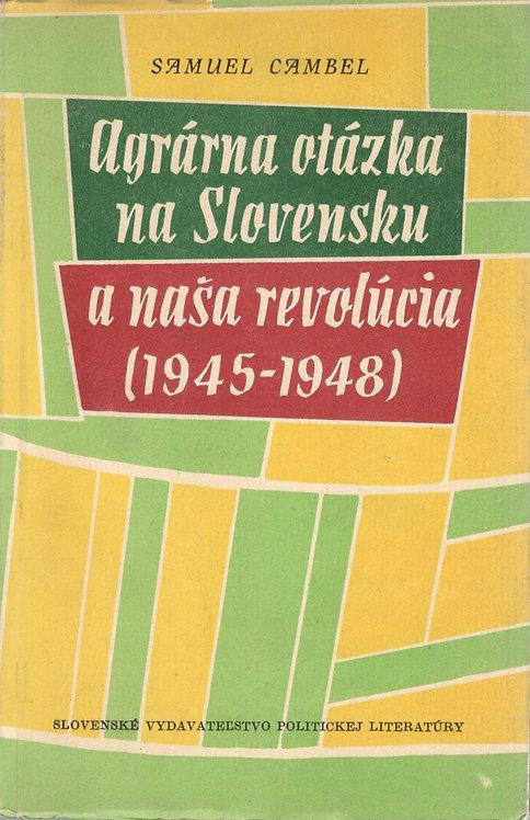 Cambel Samuel, Agrárna otázka na Slovensku a naša revolúcia (1945 - 1948)