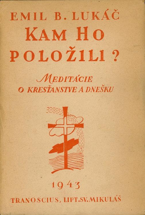 Lukáč Emil B., Kam ho položili? Meditácie o kresťanstve a dnešku