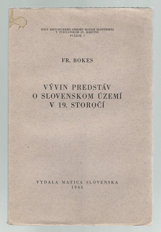 Bokes Fr., Vývin predstáv o slovenskom území v 19. storočí