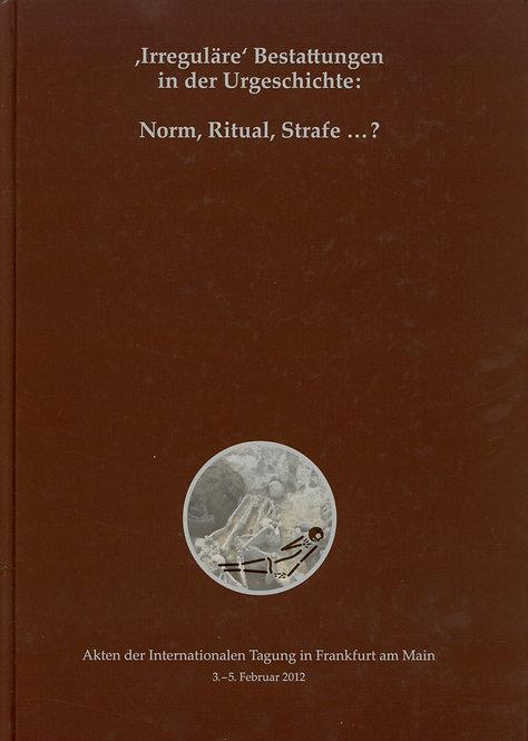 Irreguläre Bestattungen in der Urgeschichte: Norm, Ritual, Strafe...?