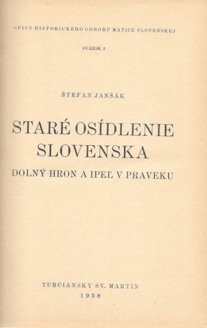 Janšák Štefan, Staré osídlenie Slovenska. Dolný Hron a Ipeľ v praveku