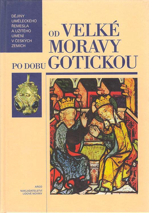 Od Velké Moravy po dobu gotickou. Dějiny uměleckého řemesla a užitého umění