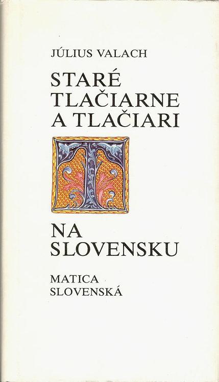 Valach Július, Staré tlačiarne a tlačiari na Slovensku