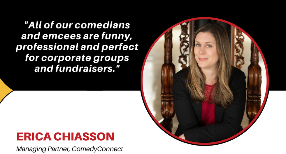 Contact Erica Chiasson, Managing Partner of ComedyConnect.