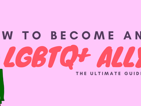 How to become an LGBTQ Ally: the ultimate Guide (2020)