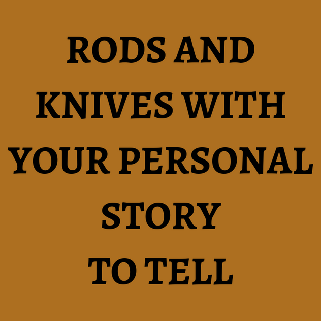 Bespoke rods and knives with your person