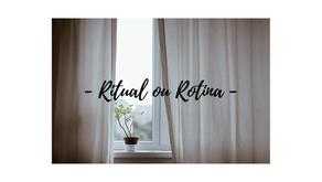 Ritual ou Rotina?