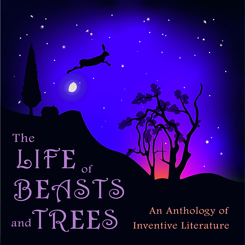EPUB The Life of Beasts and Trees: An Anthology of Inventive Literature