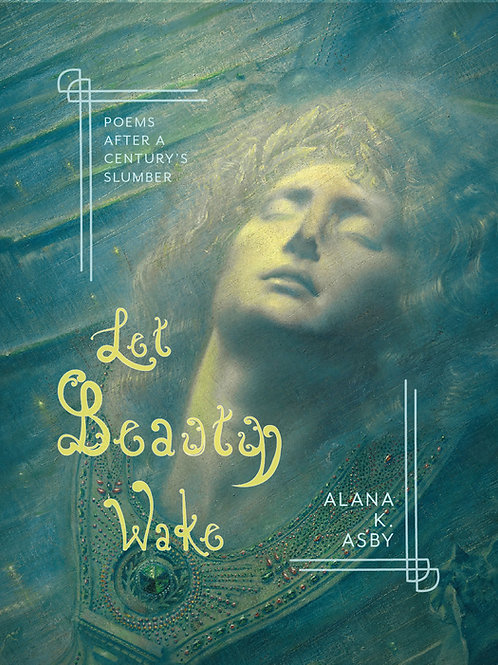 Let Beauty Wake: Poems After a Century's Slumber
