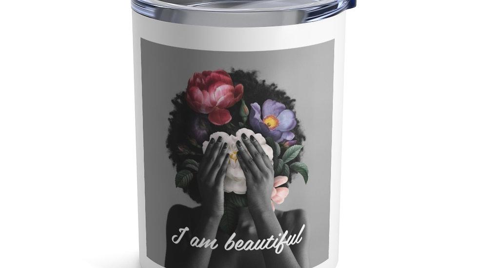 """I am beautiful"" Tumbler 10oz"