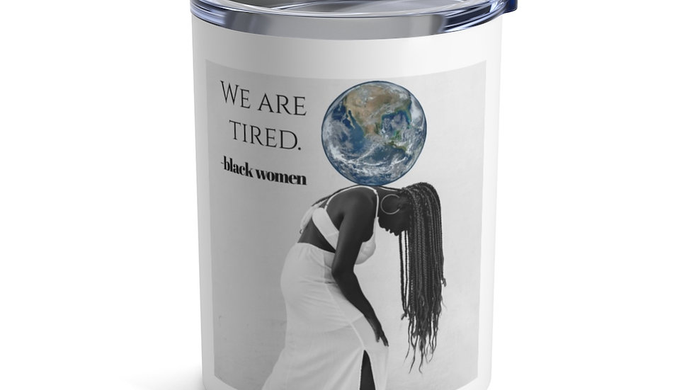"""We are tired."" Tumbler 10oz"