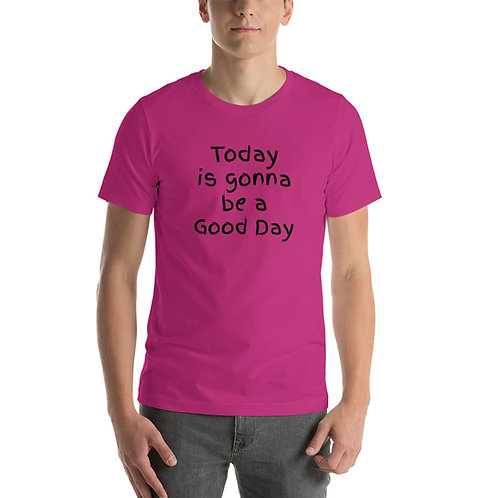 """""""Today is gonna be a Good Day"""" Light Short-Sleeve Unisex T-Shirt"""
