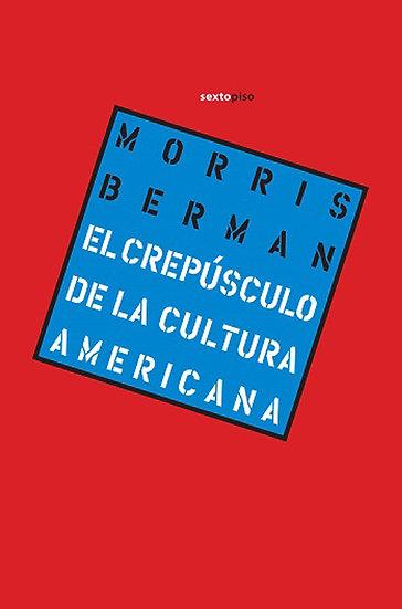 EL CREPÚSCULO DE LA CULTURA AMERICANA. BERMAN, MORRIS