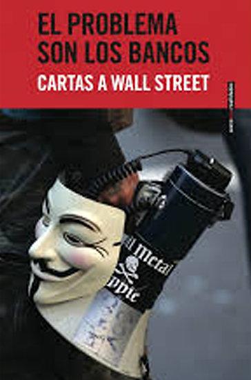 EL PROBLEMA SON LOS BANCOS: CARTAS A WALL STREET. VV.AA