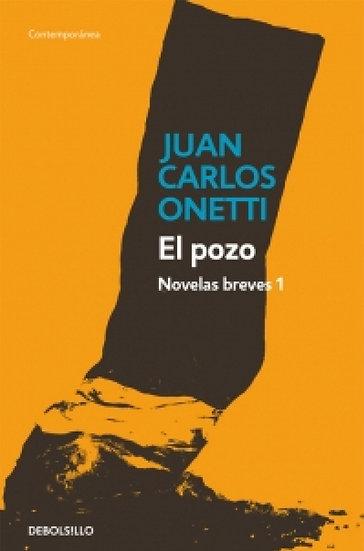 EL POZO: NOVELAS BREVES 1. ONETTI, JUAN CARLOS