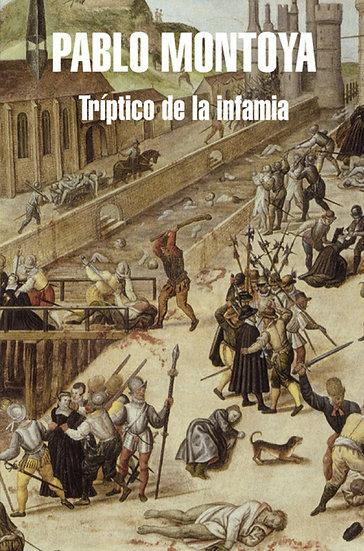 TRÍPTICO DE LA INFAMIA. MONTOYA, PABLO