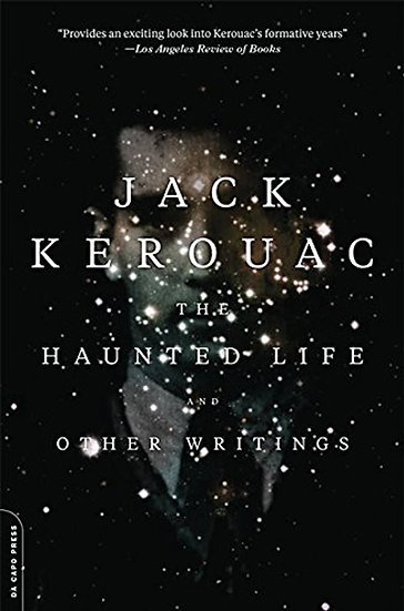 THE HAUNTED LIFE AND OTHER WRITINGS. KEROUAC, JACK