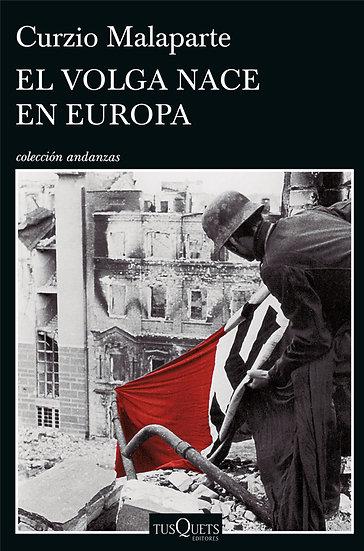 EL VOLGA NACE EN EUROPA. MALAPARTE, CURZIO