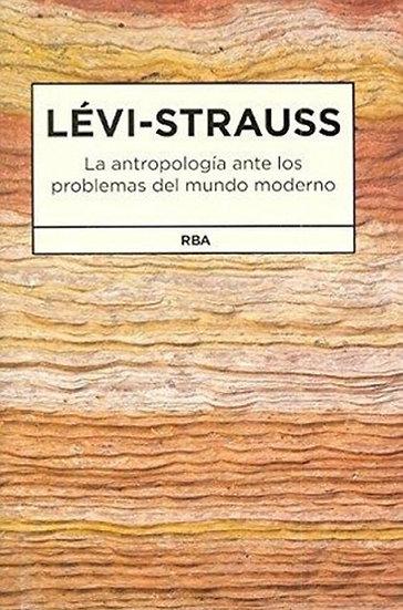 LA ANTROPOLOGÍA ANTE LOS PROBLEMAS DEL MUNDO MODERNO. LÉVI-STRAUSS, C.
