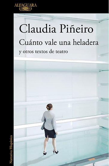 CUÁNTO VALE UNA HELADERA Y OTROS TEXTOS DE TEATRO. PIÑEIRO, CLAUDIA
