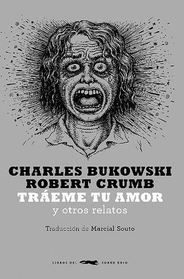 TRÁEME TU AMOR. BUKOWSKI, CHARLES - CRUMB, ROBERT