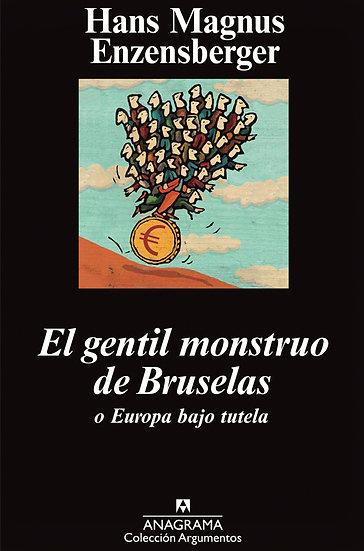 EL GENTIL MONSTRUO DE BRUSELAS. ENZENSBERGER, HANS MAGNUS