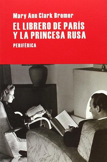 EL LIBRERO DE PARÍS Y LA PRINCESA RUSA. CLARK BREMER, MARY ANN