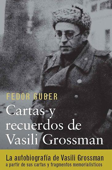 CARTAS Y RECUERDOS DE VASILI GROSSMAN. GUBER, FEDOR