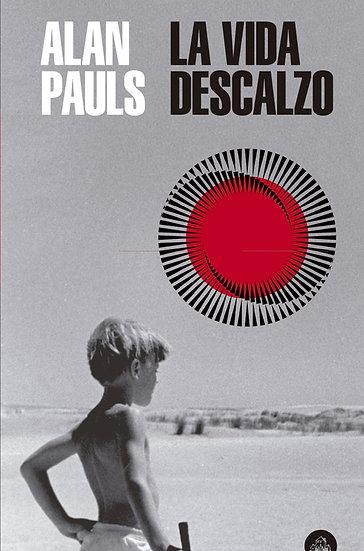 LA VIDA DESCALZO. PAULS, ALAN