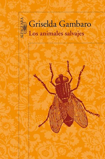 LOS ANIMALES SALVAJES. GAMBARO, GRISELDA