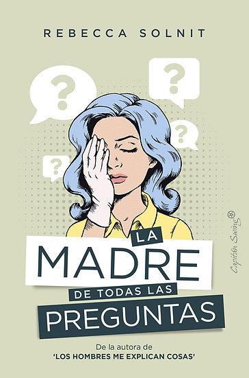LA MADRE DE TODAS LAS PREGUNTAS. SOLNIT, REBECCA