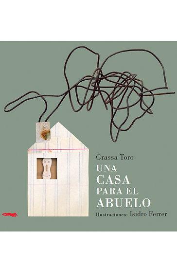 UNA CASA PARA EL ABUELO. TORO, GRASSA - FERRER, ISIDRO