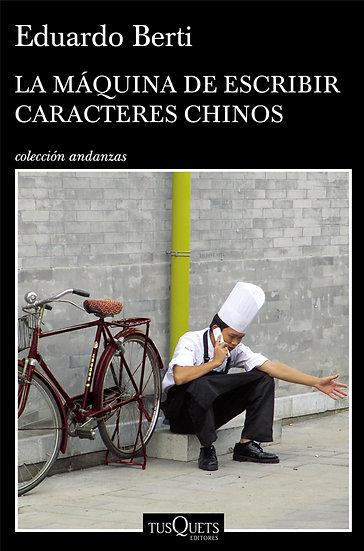 LA MÁQUINA DE ESCRIBIR CARACTERES CHINOS. BERTI, EDUARDO