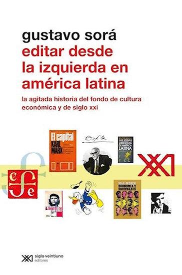 EDITAR DESDE LA IZQUIERDA EN AMÉRICA LATINA. SORÁ, GUSTAVO