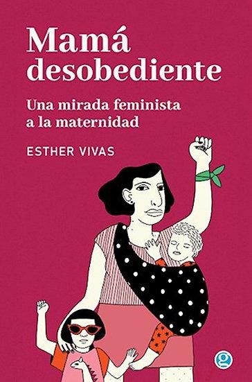 MAMÁ DESOBEDIENTE. VIVAS, ESTHER