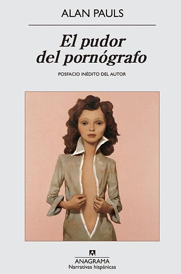 EL PUDOR DEL PORNÓGRAFO. PAULS, ALAN