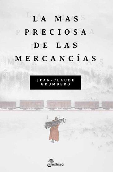 LA MÁS PRECIOSA DE LAS MERCANCÍAS. GRUMBERG, JEAN-CLAUDE