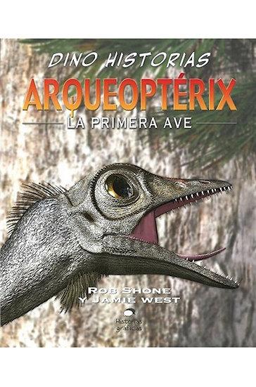 DINO HISTORIAS: ARQUEOPTERIX. SHONE, ROB