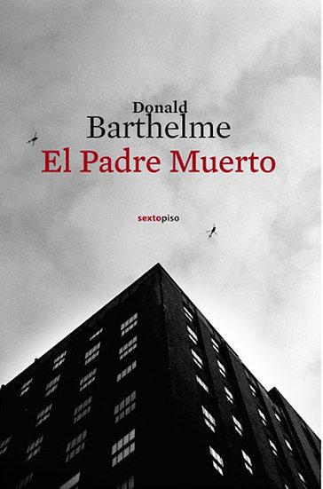 EL PADRE MUERTO. BARTHELME, DONALD
