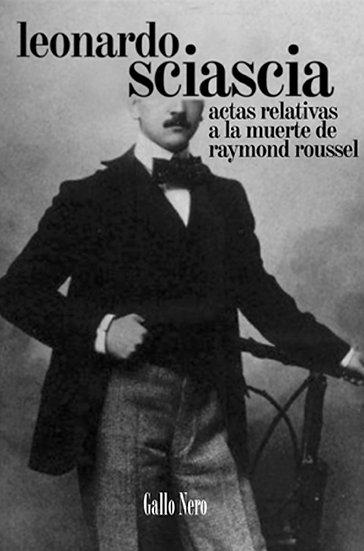ACTAS RELATIVAS A LA MUERTE DE RAYMOND ROUSSEL. SCIASCIA, L.
