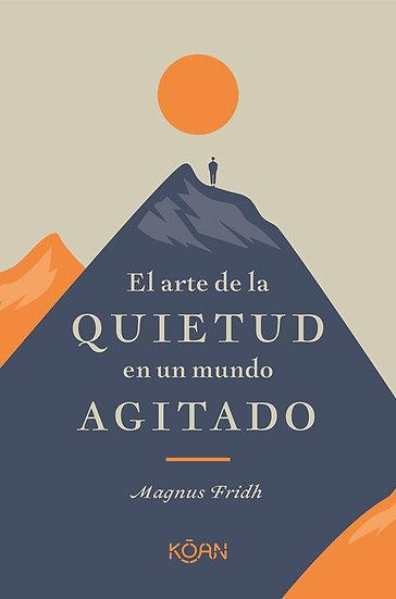 EL ARTE DE LA QUIETUD EN UN MUNDO AGITADO. FRIDH, MAGNUS
