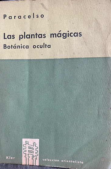 LAS PLANTAS MÁGICAS: BOTÁNICA OCULTA. PARACELSO