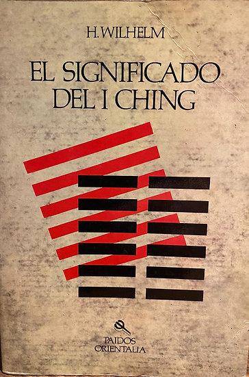 EL SIGNIFICADO DEL I CHING. WILHELM, H.