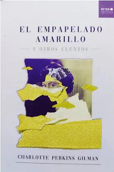 EL EMPAPELADO AMARILLO Y OTROS CUENTOS. PERKINS GILMAN, CHARLOTTE