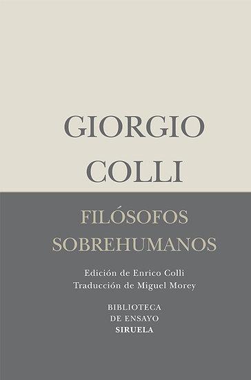 FILÓSOFOS SOBREHUMANOS. COLLI, GIORGIO