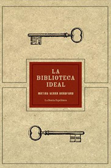LA BIBLIOTECA IDEAL. SERRA BRADFORD, MATÍAS